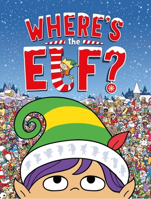 Where's the Elf?: A Christmas Search-and-Find Adventure - Whelon, Chuck