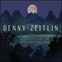 Wherever You Are: Midnight Moods for Solo Piano - Denny Zeitlin