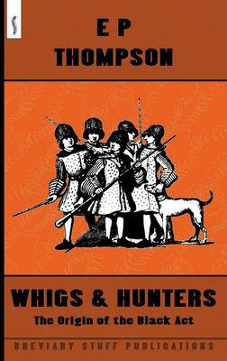 Whigs and Hunters: The Origin of the Black Act - Thompson, E. P.