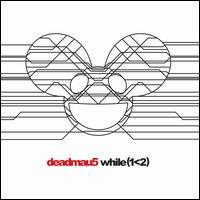 While(1 - Deadmau5