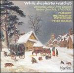 While Shepherds Watched: Christmas Music from English Parish Churches, 1740-1830