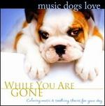 While You Are Gone: Music Dogs Love