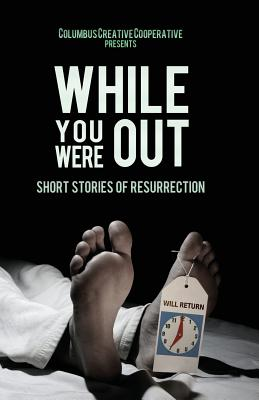 While You Were Out: Short Stories of Resurrection - Pauquette, Brad A (Editor)