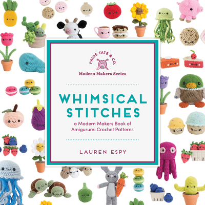 Whimsical Stitches: A Modern Makers Book of Amigurumi Crochet Patterns - Espy, Lauren, and Paige Tate & Co (Producer)