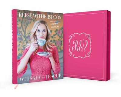 Whiskey in a Teacup (Deluxe Signed Edition): What Growing Up in the South Taught Me about Life, Love, and Baking Biscuits - Witherspoon, Reese