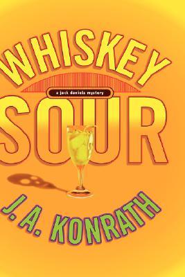 Whiskey Sour: A Jack Daniels Mystery - Konrath, J A, and Konrath, Joe