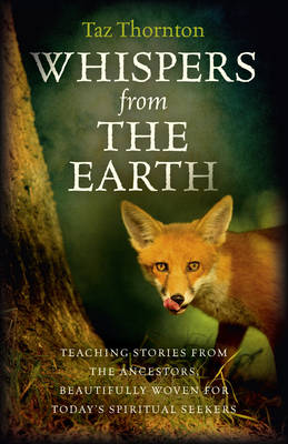 Whispers from the Earth: Teaching Stories from the Ancestors, Beautifully Woven for Today's Spiritual Seekers - Thornton, Taz
