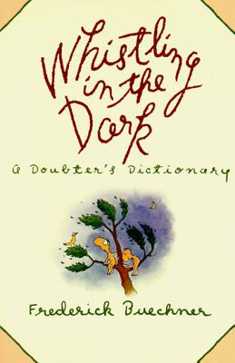 Whistling in the Dark: An ABC Theologized - Buechner, Frederick