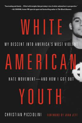 White American Youth: My Descent Into America's Most Violent Hate Movement -- And How I Got Out - Picciolini, Christian