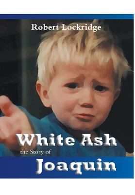 White Ash: The Story of Joaquin - Lockridge, Robert