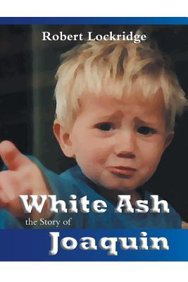 White Ash: The Story of Joaquin - Lockridge, Robert, and Mayeau, Ronda (Editor), and Goldberg, Christy (Editor)