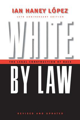 White by Law: The Legal Construction of Race - Lopez, Ian Haney