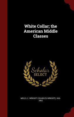 White Collar; The American Middle Classes - Mills, C Wright 1916-1962