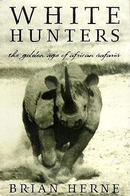 White Hunters: The Golden Age of African Safaris - Herne, Brian, and Vance, Simon (Read by)