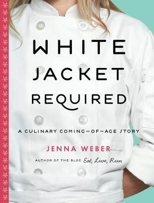 White Jacket Required: A Culinary Coming-Of-Age Story - Weber, Jenna