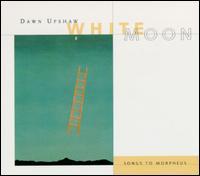 White Moon: Songs to Morpheus - Dawn Upshaw
