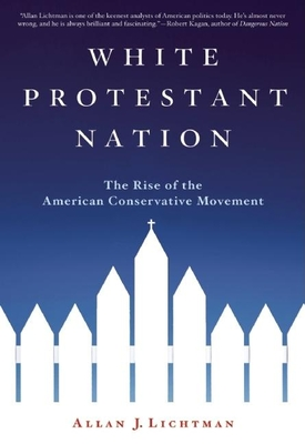 White Protestant Nation: The Rise of the American Conservative Movement - Lichtman, Allan J