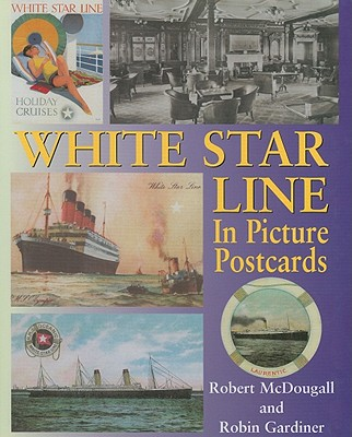 White Star Line in Picture Postcards - McDougall, Robert, and Gardiner, Robin