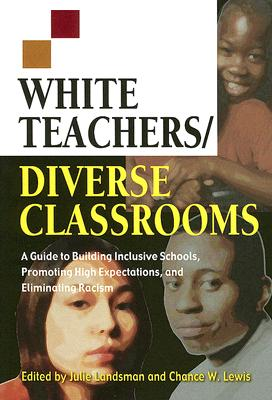 White Teachers/Diverse Classrooms: A Guide to Building Inclusive Schools, Promoting High Expectations, and Eliminating Racism - Landsman, Julie G (Editor), and Lewis, Chance W (Editor)