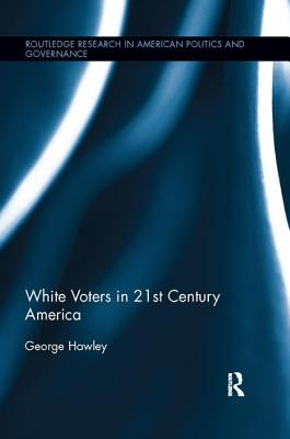 White Voters in 21st Century America - Hawley, George