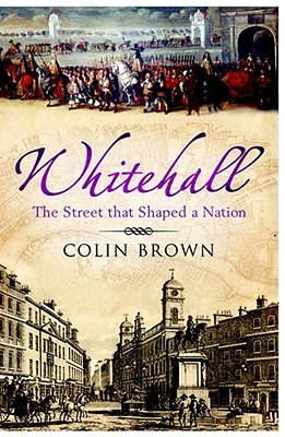 Whitehall: The Street that Shaped a Nation - Brown, Colin
