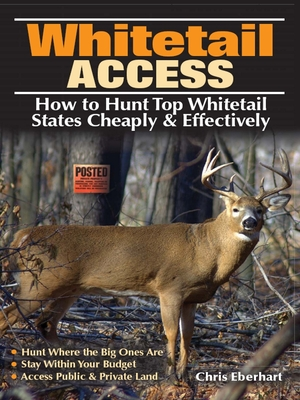 Whitetail Access: How to Hunt Top Whitetail States Cheaply & Effectively - Eberhart, Chris