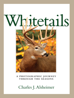 Whitetails: A Photographic Journey Through the Seasons - Alsheimer, Charles J