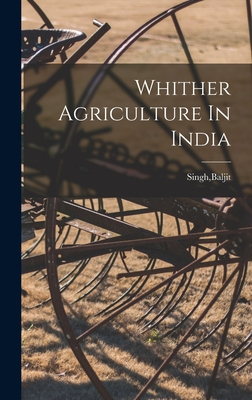 Whither Agriculture In India - Singh, Baljit (Creator)