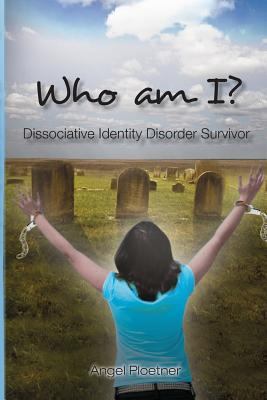 Who Am I? Dissociative Identity Disorder Survivor - Ploetner, Angel