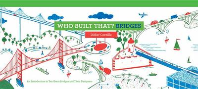 Who Built That? Bridges: An Introduction to Ten Great Bridges and Their Designers - Cornille, Didier