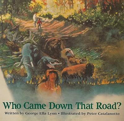 Who Came Down That Road? - Lyon, George Ella