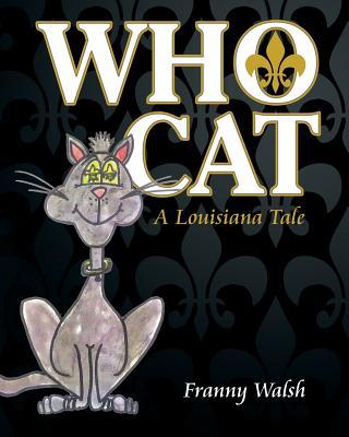 Who Cat: A Louisiana Tale - Walsh, Franny
