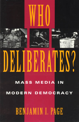 Who Deliberates?: Mass Media in Modern Democracy - Page, Benjamin I