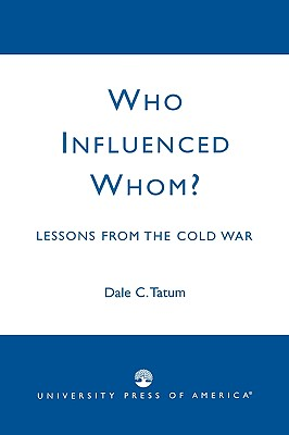 Who Influenced Whom?: Lessons from the Cold War - Tatum, Dale C
