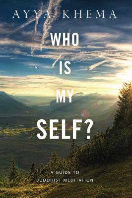 Who Is My Self?: A Guide to Buddhist Meditation - Khema