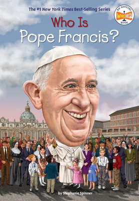 Who Is Pope Francis? - Spinner, Stephanie, and Who Hq