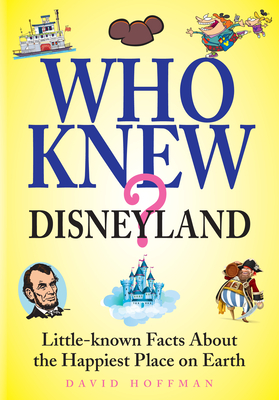Who Knew? Disneyland: Little-Known Facts about the Happiest Place on Earth - Hoffman, David