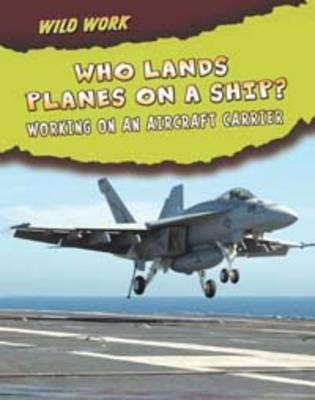 Who Lands Planes on a Ship?: Working on an Aircraft Carrier - Tagliaferro, Linda