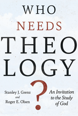 Who Needs Theology?: An Invitation to the Study of God - Grenz, Stanley J, and Olson, Roger E