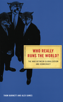 Who Really Runs the World?: The War Between Globalization and Democracy - Burnett, Thom