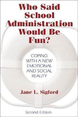 Who Said School Administration Would Be Fun?: Coping with a New Emotional and Social Reality - Sigford, Jane L