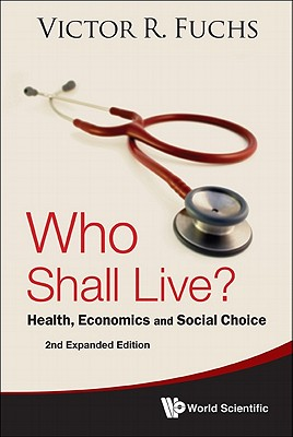 Who Shall Live?: Health, Economics, and Social Choice - Fuchs, Victor R