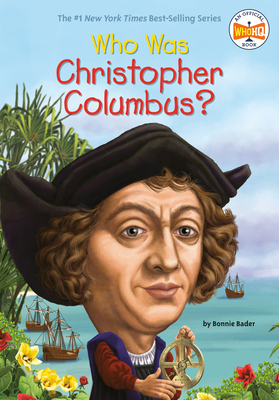 Who Was Christopher Columbus? - Bader, Bonnie, and Who Hq