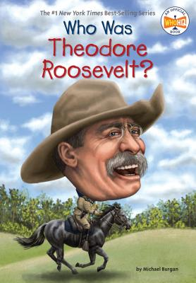 Who Was Theodore Roosevelt? - Burgan, Michael, and Who Hq