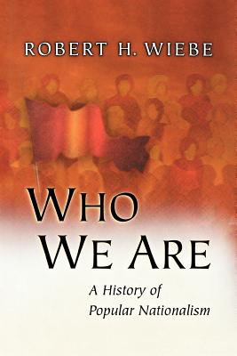 Who We Are: A History of Popular Nationalism - Wiebe, Robert H, and Warner, Sam Bass, Jr. (Foreword by), and Sheehan, James (Foreword by)