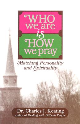 Who We Are is How We Pray: Matching Personality and Spirituality - Keating, Charles J