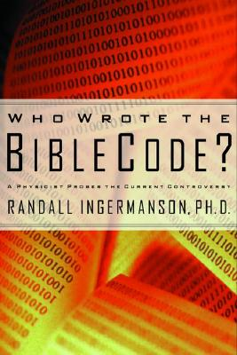 Who Wrote the Bible Code?: A Physicist Probes the Current Controversy - Ingermanson, Randall