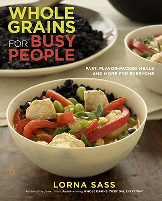 Whole Grains for Busy People: Fast, Flavor-Packed Meals and More for Everyone - Sass, Lorna J