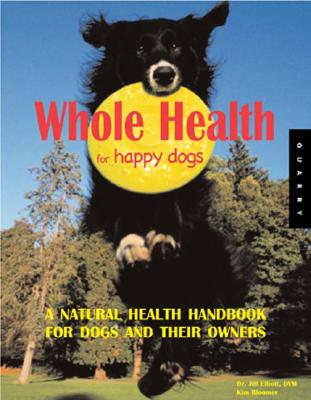 Whole Health for Happy Dogs: A Natural Health Handbook for Dogs and Their Owners - Elliot, Jill, and Bloomer, Kim, and Ridley, Nick (Photographer)
