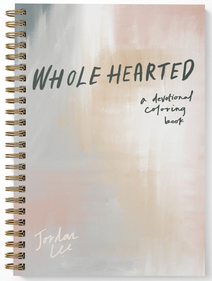Wholehearted: A Coloring Book Devotional - Lee, Jordan, and Farnsworth, Whitney (Illustrator), and Select, Paige Tate